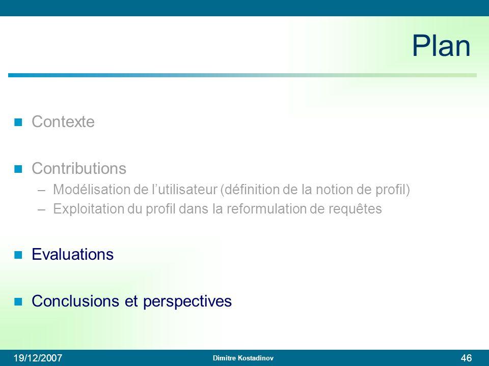 Dimitre Kostadinov 19/12/200746 Plan Contexte Contributions –Modélisation de lutilisateur (définition de la notion de profil) –Exploitation du profil