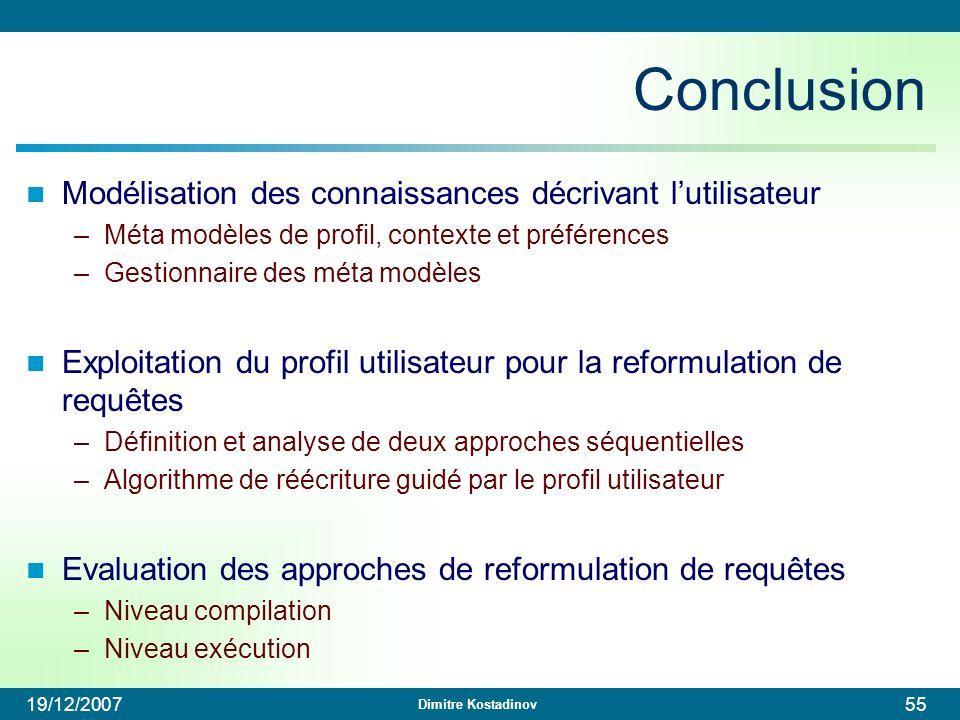 Dimitre Kostadinov 19/12/200755 Conclusion Modélisation des connaissances décrivant lutilisateur –Méta modèles de profil, contexte et préférences –Ges