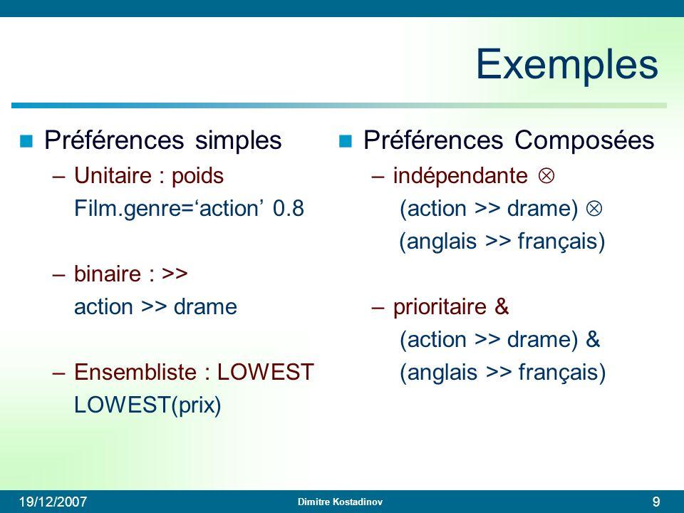 Dimitre Kostadinov 19/12/20079 Exemples Préférences simples –Unitaire : poids Film.genre=action 0.8 –binaire : >> action >> drame –Ensembliste : LOWES