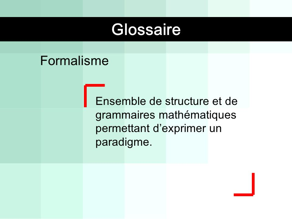 Formalisme Ensemble de structure et de grammaires mathématiques permettant dexprimer un paradigme. Glossaire