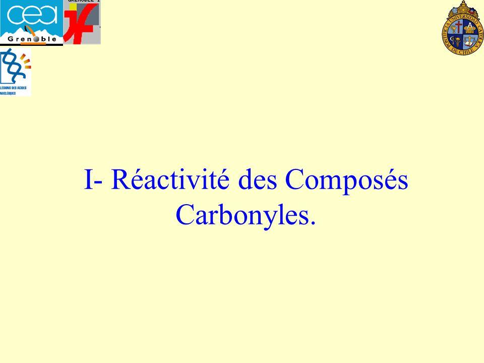 I- Réactivité des Composés Carbonyles.