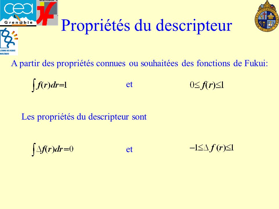 Propriétés du descripteur A partir des propriétés connues ou souhaitées des fonctions de Fukui: et Les propriétés du descripteur sont et