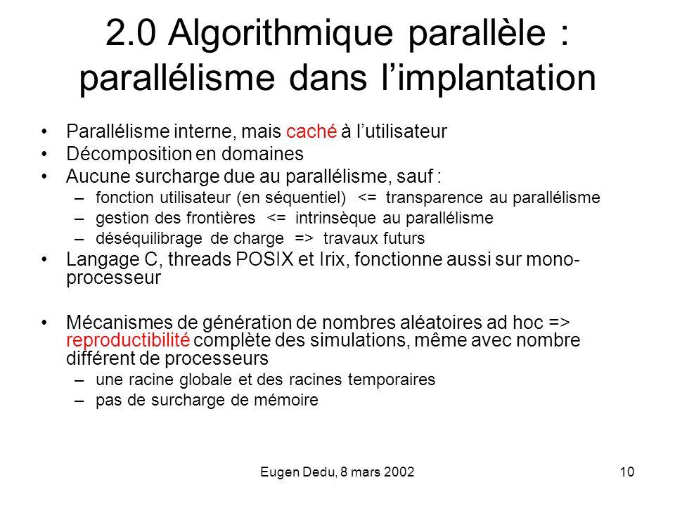 Eugen Dedu, 8 mars 200210 2.0 Algorithmique parallèle : parallélisme dans limplantation Parallélisme interne, mais caché à lutilisateur Décomposition