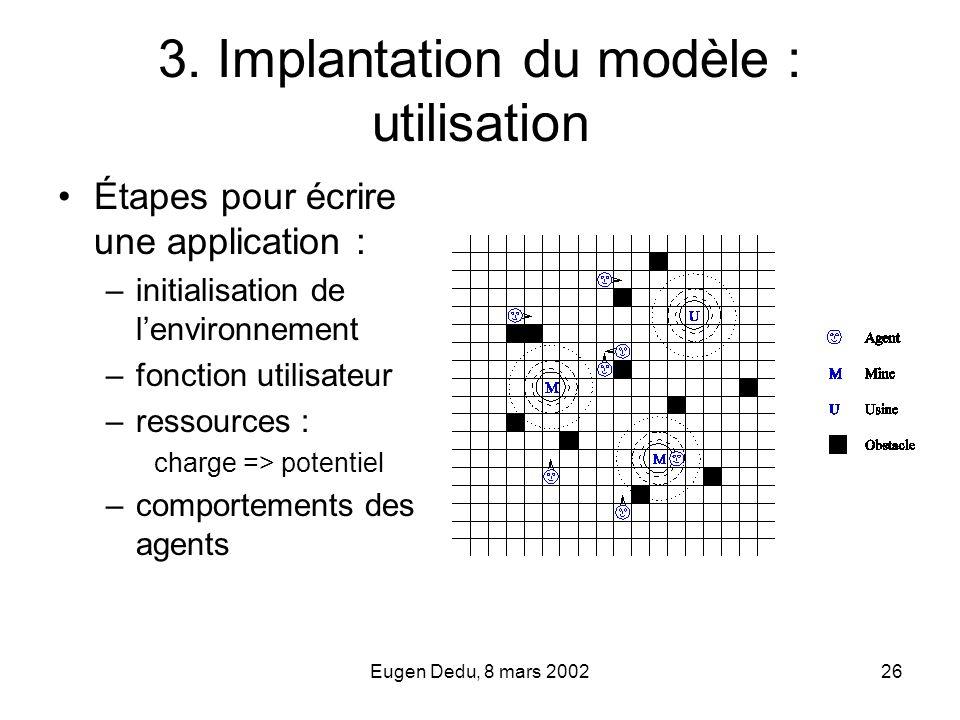 Eugen Dedu, 8 mars 200226 3. Implantation du modèle : utilisation Étapes pour écrire une application : –initialisation de lenvironnement –fonction uti