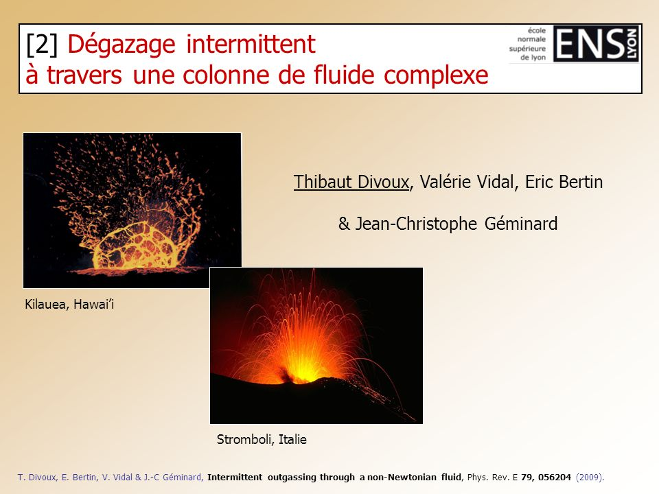 [2] Dégazage intermittent à travers une colonne de fluide complexe Thibaut Divoux, Valérie Vidal, Eric Bertin & Jean-Christophe Géminard Stromboli, It
