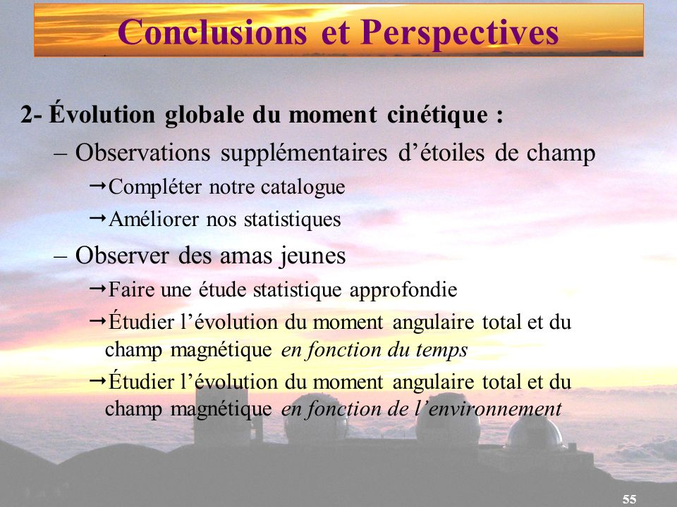 55 Conclusions et Perspectives 2- Évolution globale du moment cinétique : –Observations supplémentaires détoiles de champ Compléter notre catalogue Am