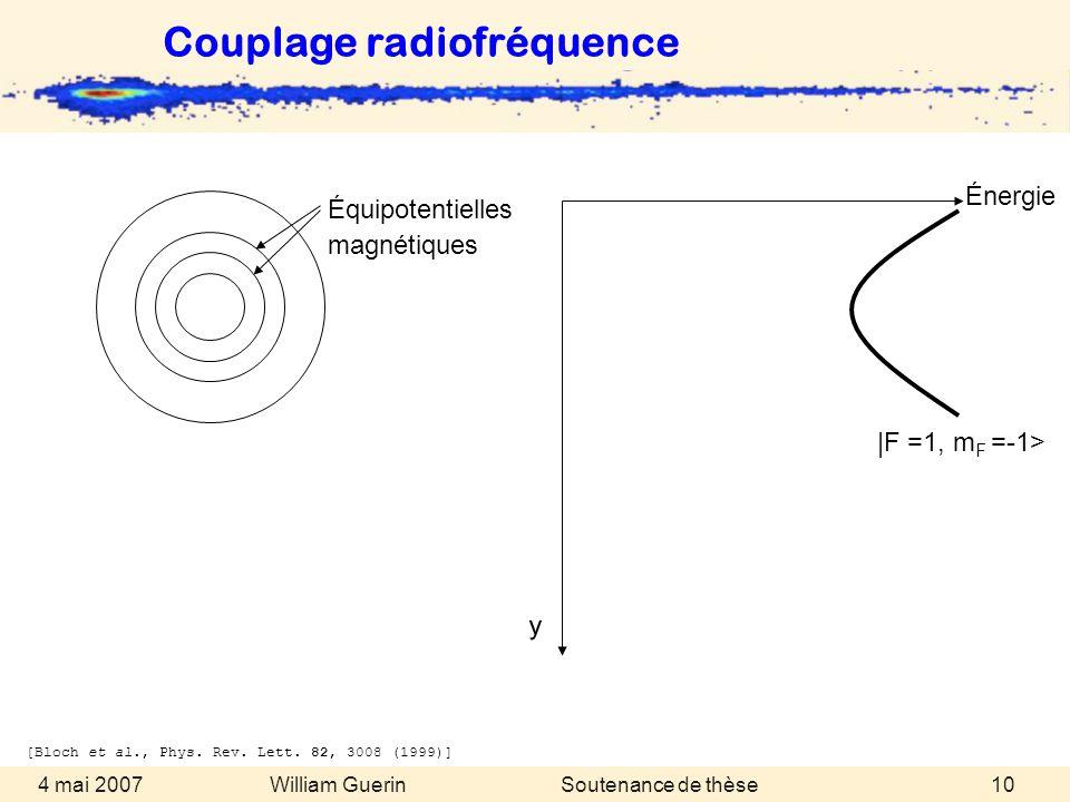 William Guerin 4 mai 2007Soutenance de thèse10 Équipotentielles magnétiques [Bloch et al., Phys. Rev. Lett. 82, 3008 (1999)] Couplage radiofréquence É