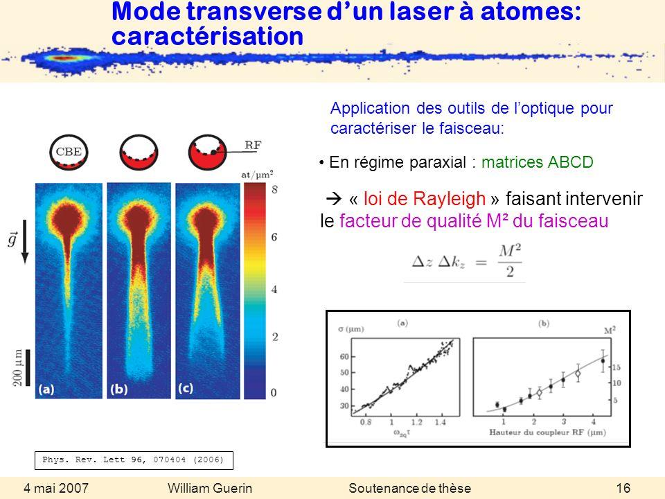 William Guerin 4 mai 2007Soutenance de thèse16 Application des outils de loptique pour caractériser le faisceau: En régime paraxial : matrices ABCD Mo