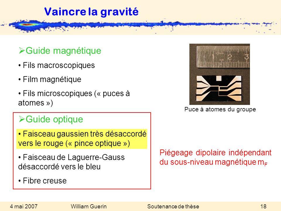 William Guerin 4 mai 2007Soutenance de thèse18 Vaincre la gravité Guide magnétique Fils macroscopiques Film magnétique Fils microscopiques (« puces à