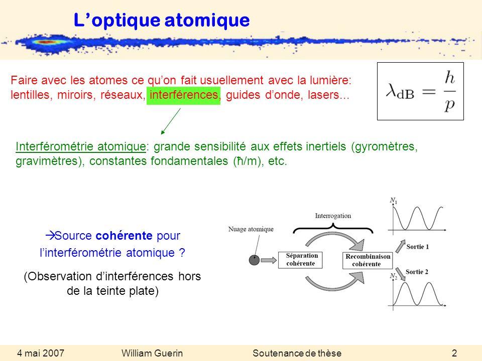 William Guerin 4 mai 2007Soutenance de thèse2 Interférométrie atomique: grande sensibilité aux effets inertiels (gyromètres, gravimètres), constantes