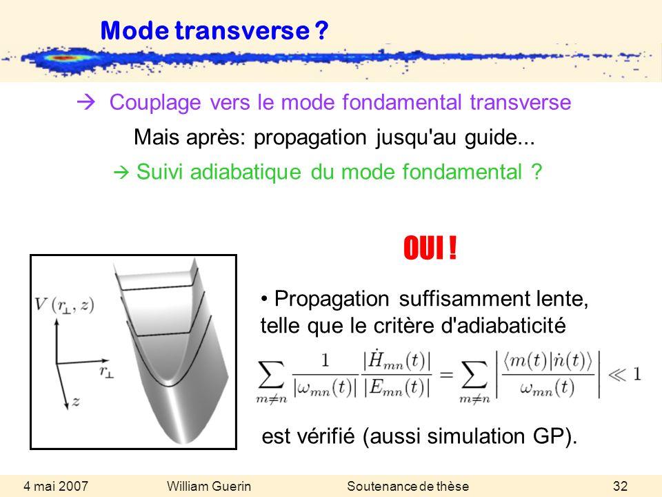 William Guerin 4 mai 2007Soutenance de thèse32 OUI ! Mode transverse ? Propagation suffisamment lente, telle que le critère d'adiabaticité est vérifié