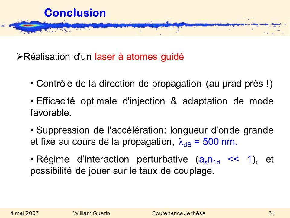 William Guerin 4 mai 2007Soutenance de thèse34 Réalisation d'un laser à atomes guidé Contrôle de la direction de propagation (au µrad près !) Efficaci