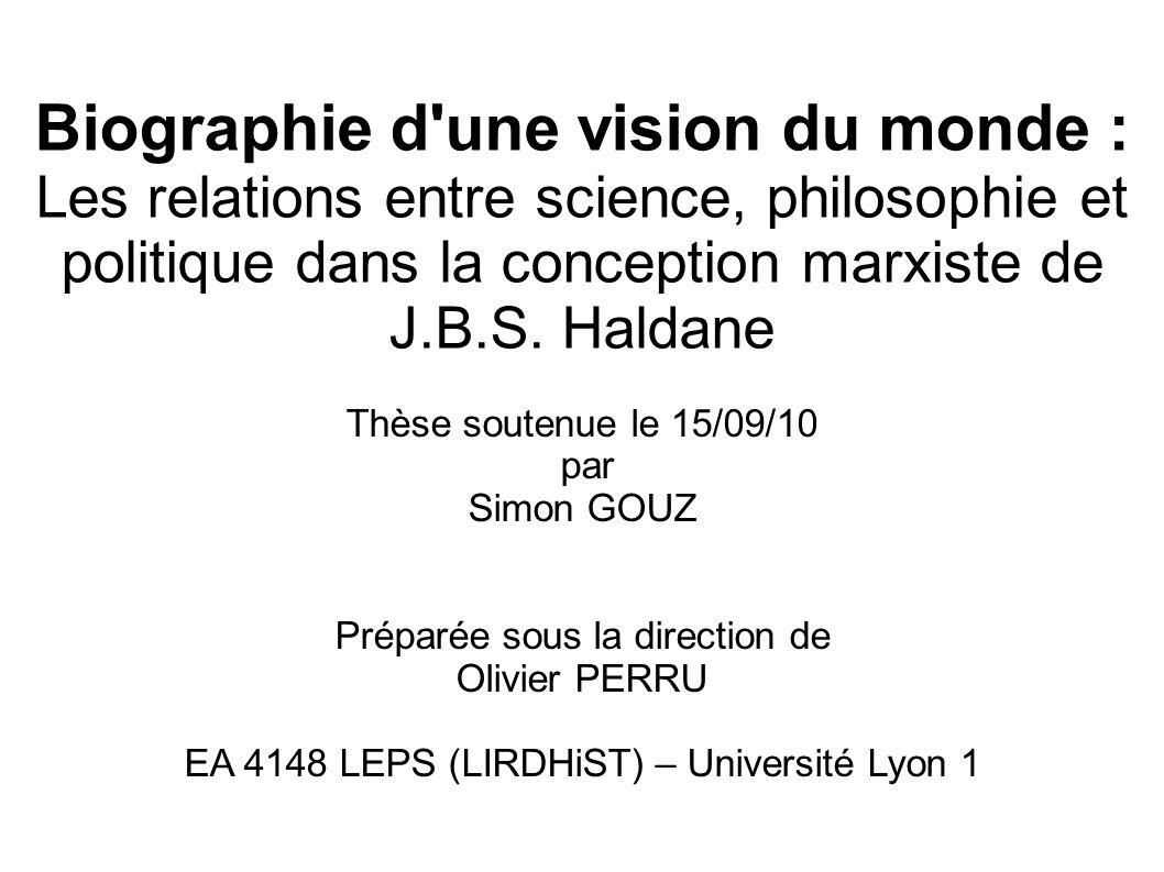 Biographie d une vision du monde : Les relations entre science, philosophie et politique dans la conception marxiste de J.B.S.