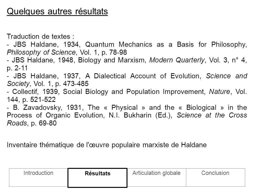 Quelques autres résultats Traduction de textes : - JBS Haldane, 1934, Quantum Mechanics as a Basis for Philosophy, Philosophy of Science, Vol. 1, p. 7