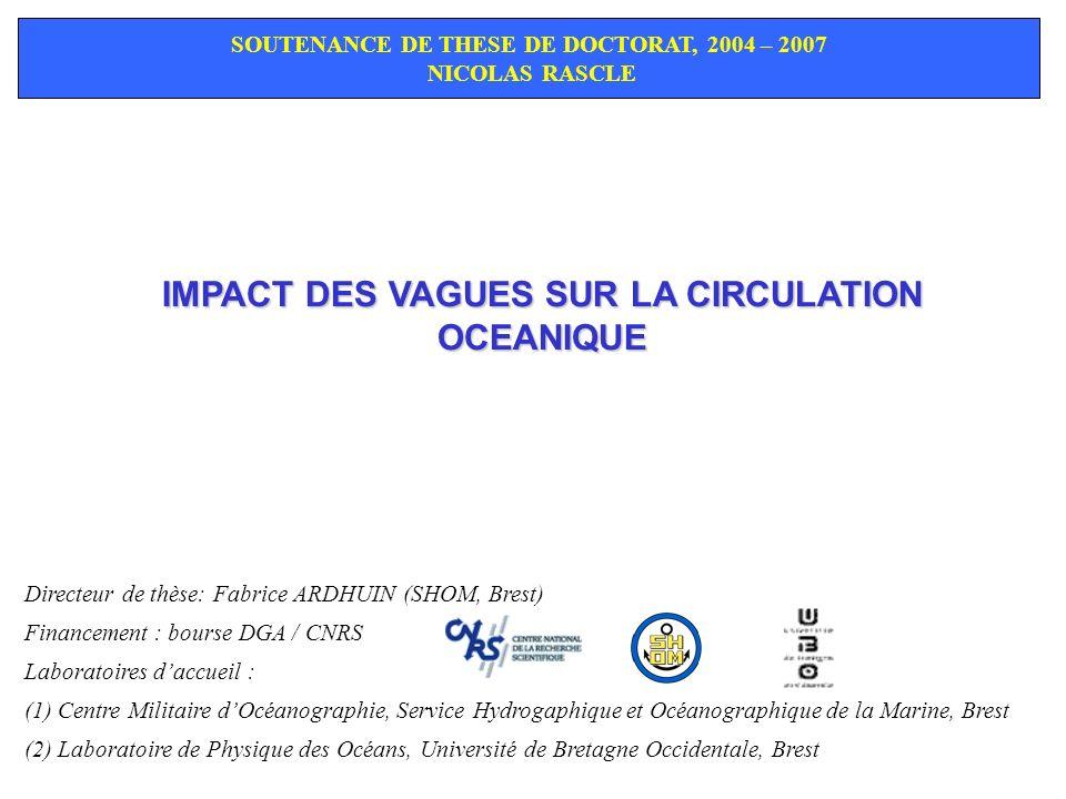 IMPACT DES VAGUES SUR LA CIRCULATION OCEANIQUE SOUTENANCE DE THESE DE DOCTORAT, 2004 – 2007 NICOLAS RASCLE Directeur de thèse: Fabrice ARDHUIN (SHOM,