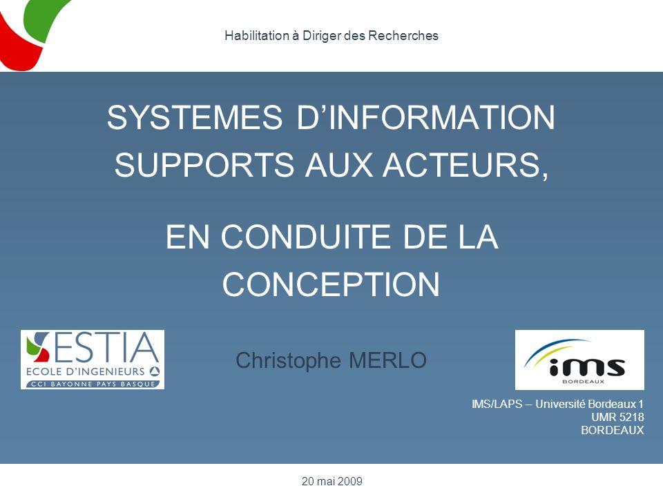 SYSTEMES DINFORMATION SUPPORTS AUX ACTEURS, EN CONDUITE DE LA CONCEPTION Christophe MERLO 20 mai 2009 IMS/LAPS – Université Bordeaux 1 UMR 5218 BORDEA