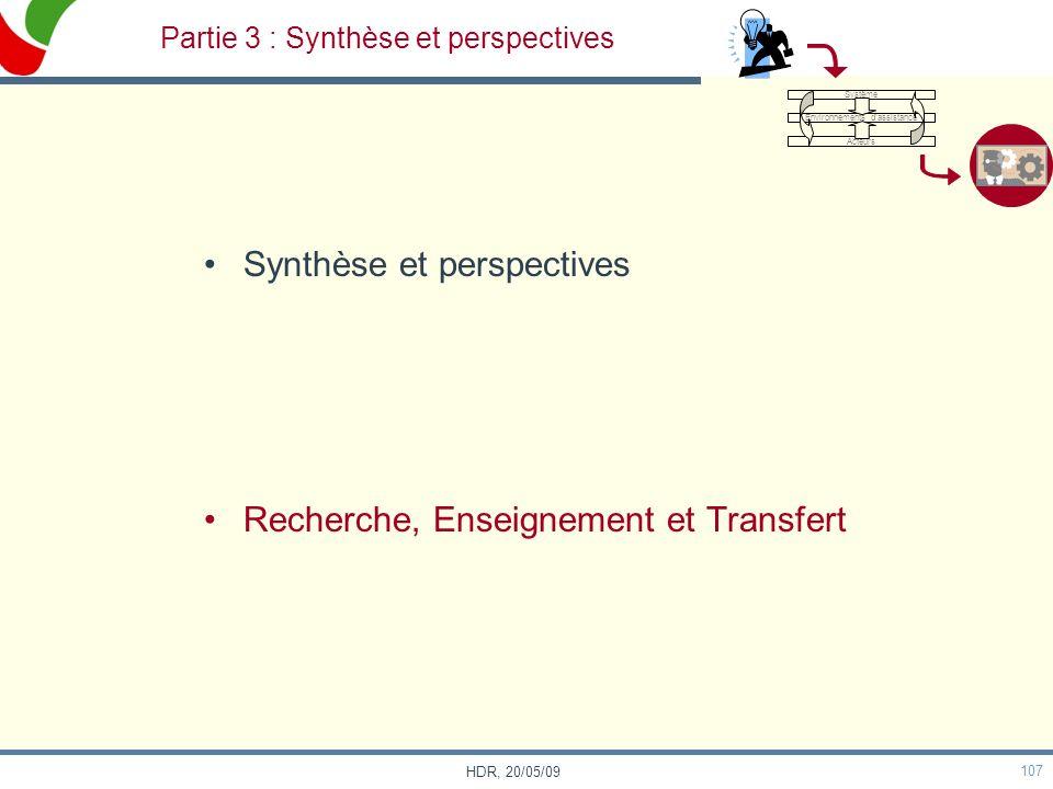 107 HDR, 20/05/09 Synthèse et perspectives Recherche, Enseignement et Transfert Partie 3 : Synthèse et perspectives Système Environnements dassistance