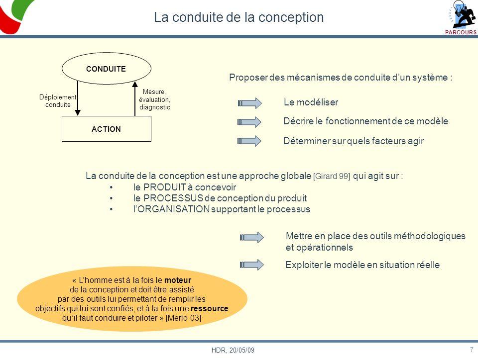 7 HDR, 20/05/09 La conduite de la conception ACTION CONDUITE Mesure, évaluation, diagnostic Déploiement conduite Proposer des mécanismes de conduite d
