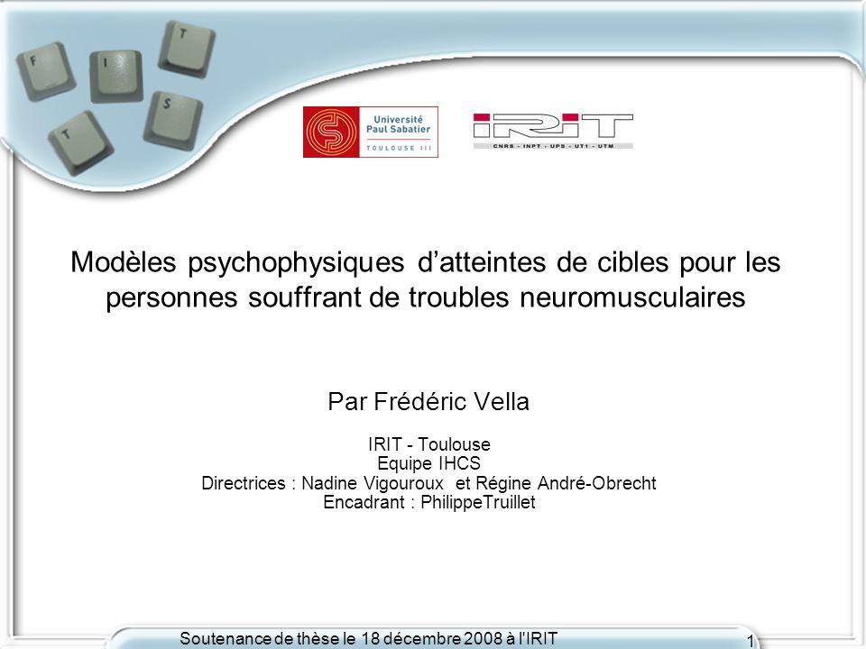 Soutenance de thèse le 18 décembre 2008 à l'IRIT 1 Modèles psychophysiques datteintes de cibles pour les personnes souffrant de troubles neuromusculai