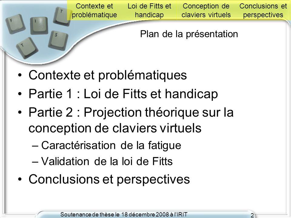 Soutenance de thèse le 18 décembre 2008 à l'IRIT 2 Plan de la présentation Contexte et problématiques Partie 1 : Loi de Fitts et handicap Partie 2 : P