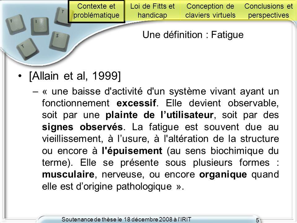 Soutenance de thèse le 18 décembre 2008 à l'IRIT 5 Une définition : Fatigue [Allain et al, 1999] –« une baisse d'activité d'un système vivant ayant un