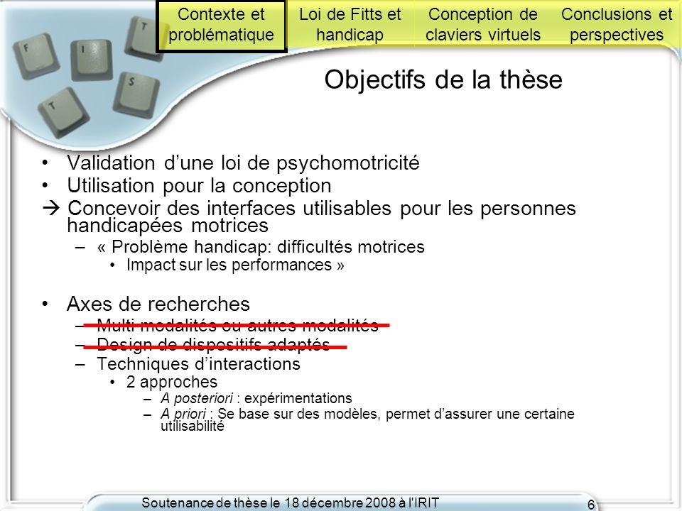 Soutenance de thèse le 18 décembre 2008 à l'IRIT 6 Objectifs de la thèse Validation dune loi de psychomotricité Utilisation pour la conception Concevo