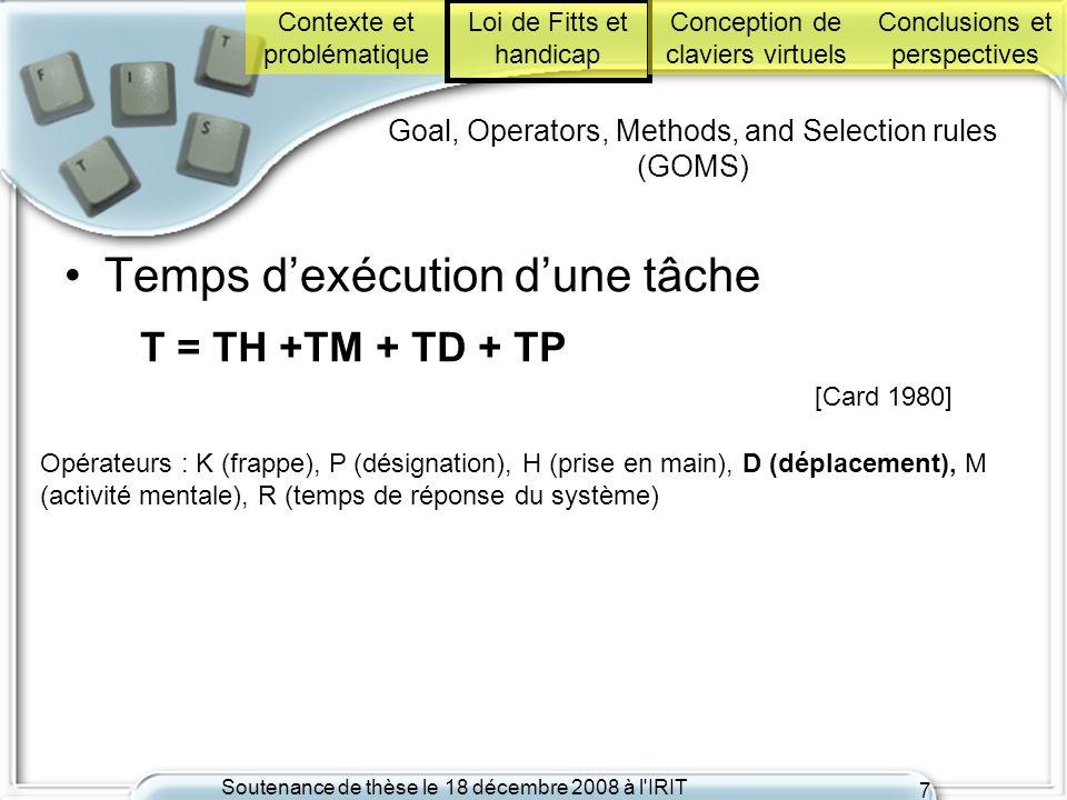 Soutenance de thèse le 18 décembre 2008 à l'IRIT 7 Goal, Operators, Methods, and Selection rules (GOMS) Temps dexécution dune tâche T = TH +TM + TD +