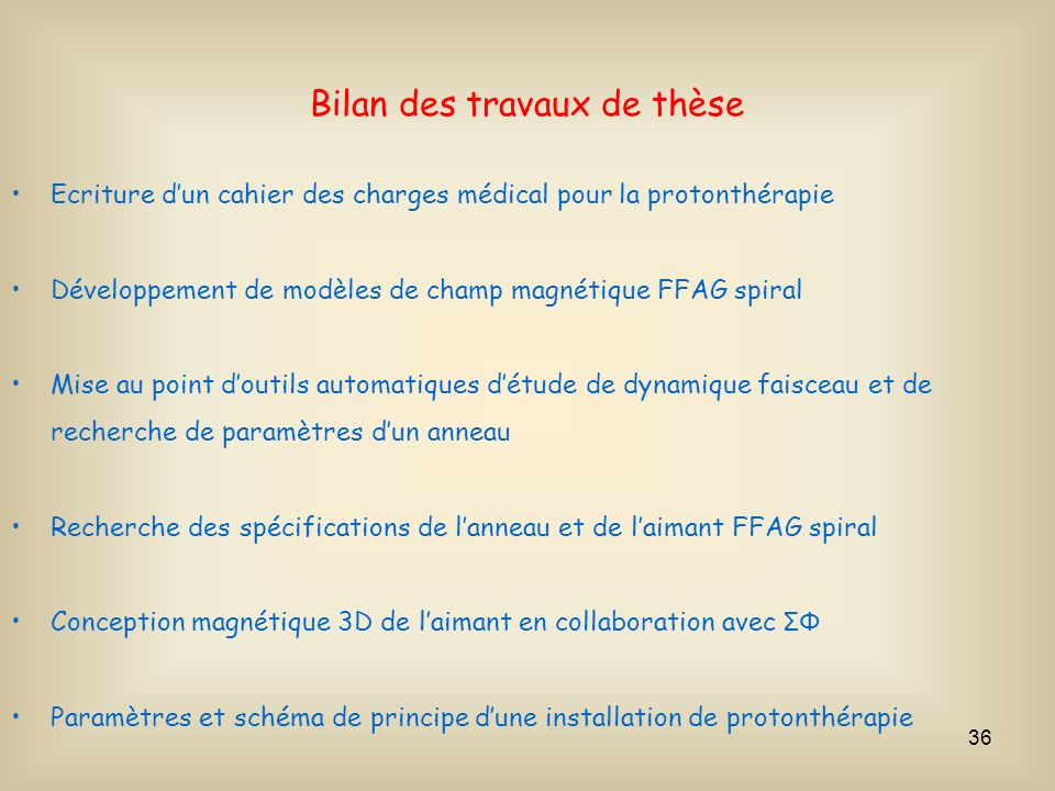 36 Ecriture dun cahier des charges médical pour la protonthérapie Développement de modèles de champ magnétique FFAG spiral Mise au point doutils autom
