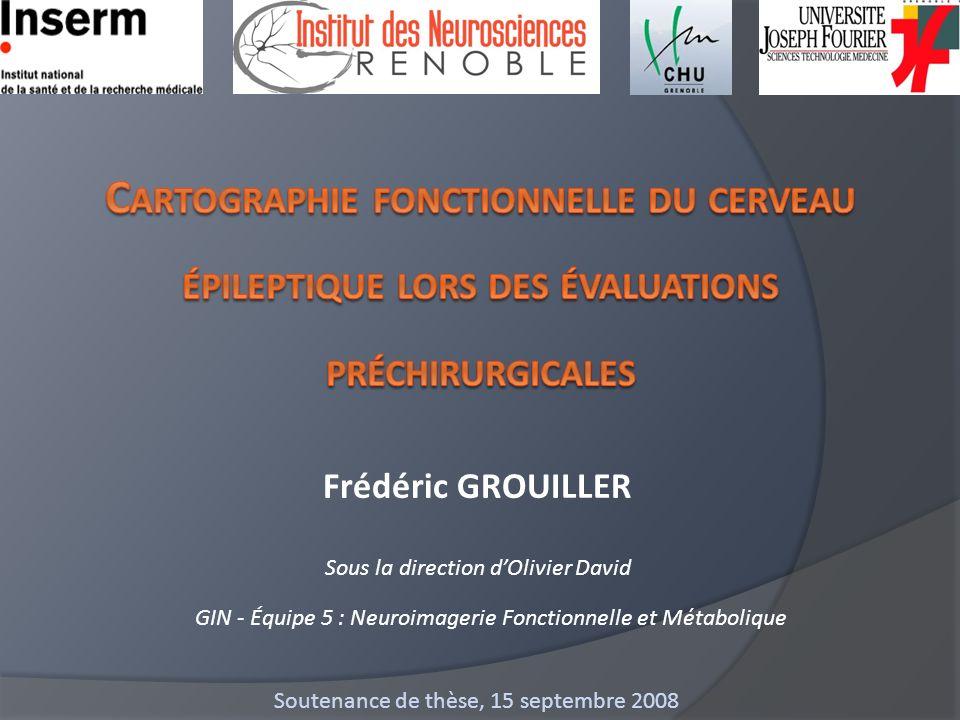 Sous la direction dOlivier David Frédéric GROUILLER Soutenance de thèse, 15 septembre 2008 GIN - Équipe 5 : Neuroimagerie Fonctionnelle et Métabolique