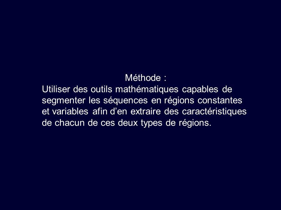 Méthode : Utiliser des outils mathématiques capables de segmenter les séquences en régions constantes et variables afin den extraire des caractéristiques de chacun de ces deux types de régions.