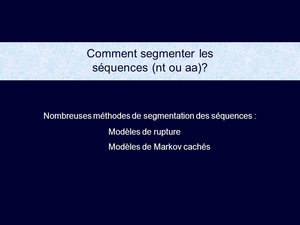 Nombreuses méthodes de segmentation des séquences : Modèles de rupture Modèles de Markov cachés Comment segmenter les séquences (nt ou aa)?