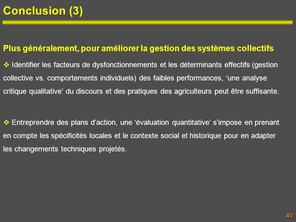 Conclusion (3)40 Plus généralement, pour améliorer la gestion des systèmes collectifs Identifier les facteurs de dysfonctionnements et les déterminant