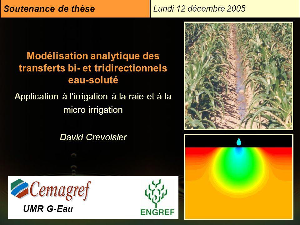 UMR G-Eau Modélisation analytique des transferts bi- et tridirectionnels eau-soluté Application à lirrigation à la raie et à la micro irrigation David