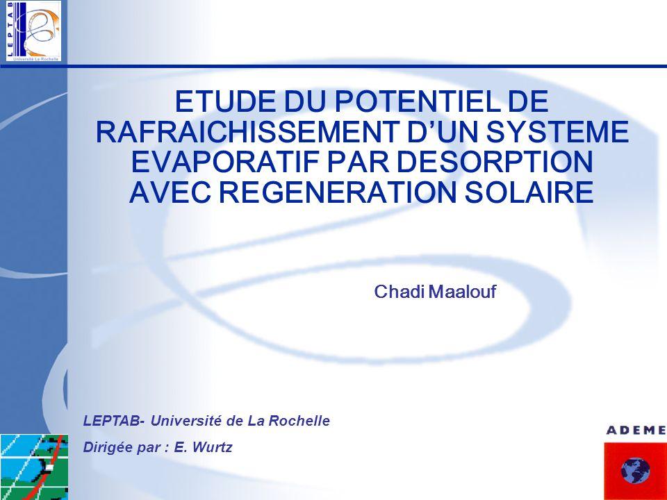 ETUDE DU POTENTIEL DE RAFRAICHISSEMENT DUN SYSTEME EVAPORATIF PAR DESORPTION AVEC REGENERATION SOLAIRE Chadi Maalouf LEPTAB- Université de La Rochelle