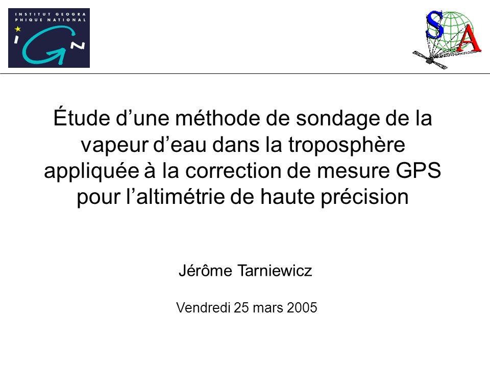 Étude dune méthode de sondage de la vapeur deau dans la troposphère appliquée à la correction de mesure GPS pour laltimétrie de haute précision Jérôme