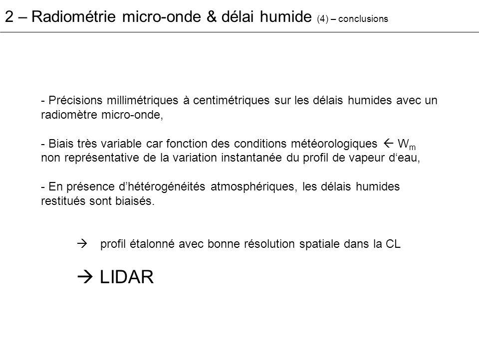 - Précisions millimétriques à centimétriques sur les délais humides avec un radiomètre micro-onde, - Biais très variable car fonction des conditions m