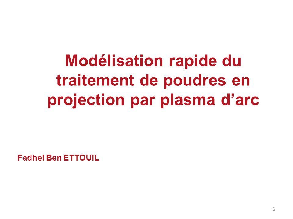 Modélisation rapide du traitement de poudres en projection par plasma darc Fadhel Ben ETTOUIL 2