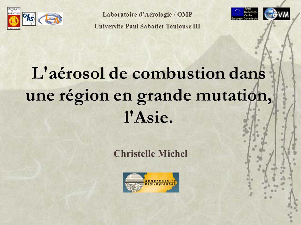 L'aérosol de combustion dans une région en grande mutation, l'Asie. Laboratoire dAérologie / OMP Université Paul Sabatier Toulouse III Christelle Mich