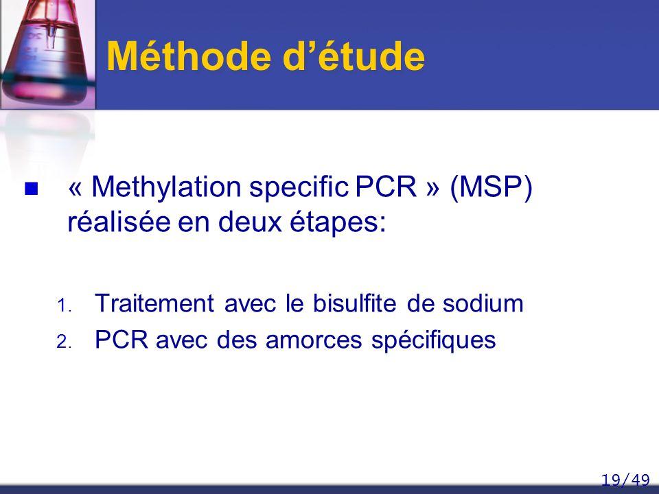 19/49 Méthode détude « Methylation specific PCR » (MSP) réalisée en deux étapes: 1. Traitement avec le bisulfite de sodium 2. PCR avec des amorces spé