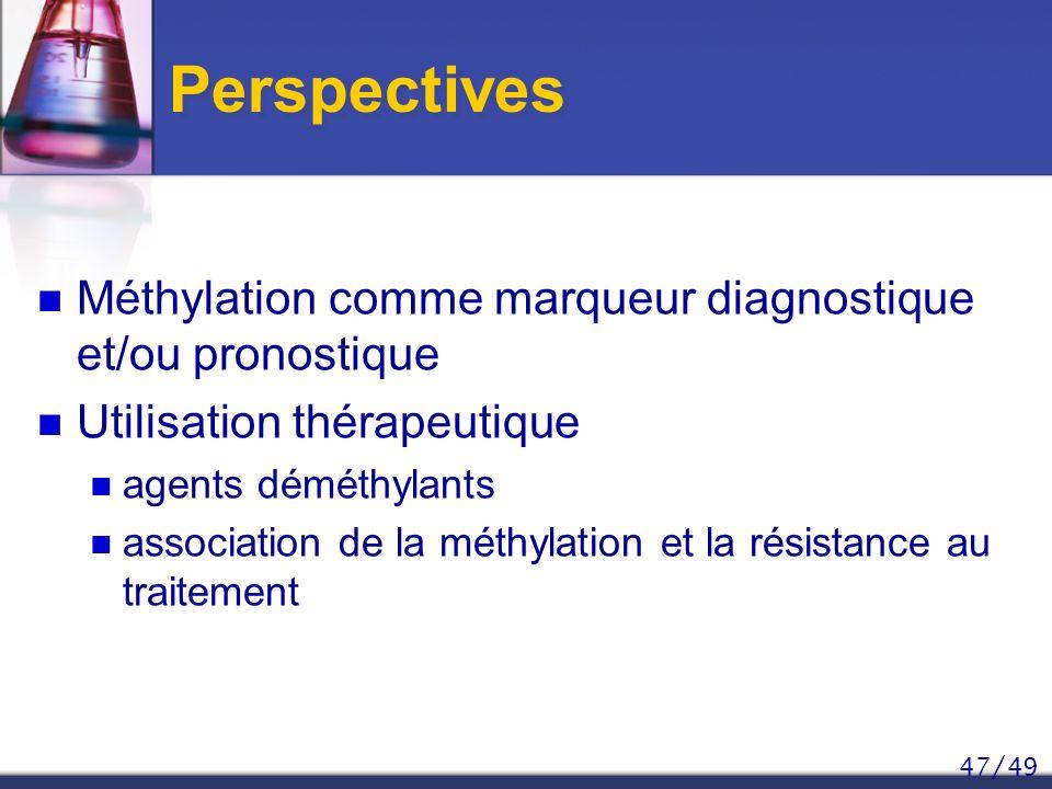 47/49 Perspectives Méthylation comme marqueur diagnostique et/ou pronostique Utilisation thérapeutique agents déméthylants association de la méthylati