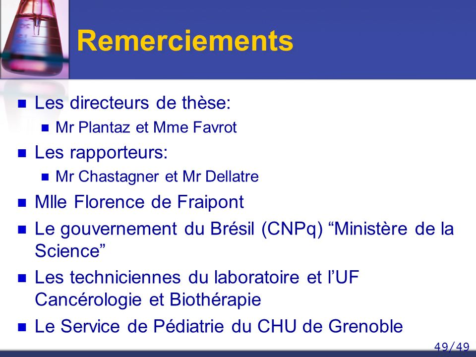 49/49 Remerciements Les directeurs de thèse: Mr Plantaz et Mme Favrot Les rapporteurs: Mr Chastagner et Mr Dellatre Mlle Florence de Fraipont Le gouve