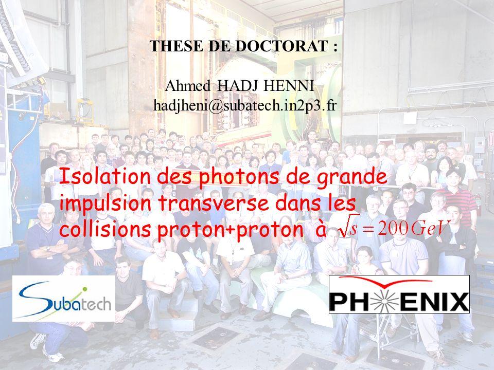 1 Isolation des photons de grande impulsion transverse dans les collisions proton+proton à THESE DE DOCTORAT : Ahmed HADJ HENNI hadjheni@subatech.in2p