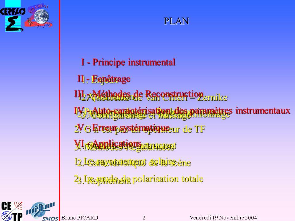 Bruno PICARD53Vendredi 19 Novembre 2004 I-Principe instrumental II-Fenêtrage III- Reconstruction IV - Auto- caractérisation V- Erreur Systématique VI - Applications 1.