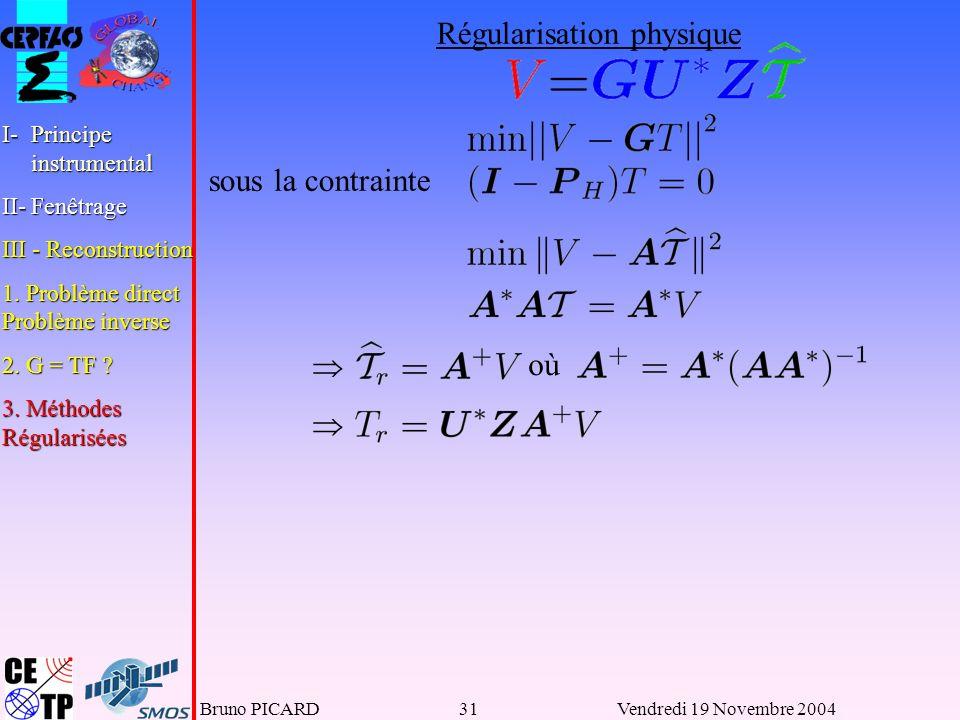 Bruno PICARD31Vendredi 19 Novembre 2004 Régularisation physique sous la contrainte où I-Principe instrumental II-Fenêtrage III - Reconstruction 1.