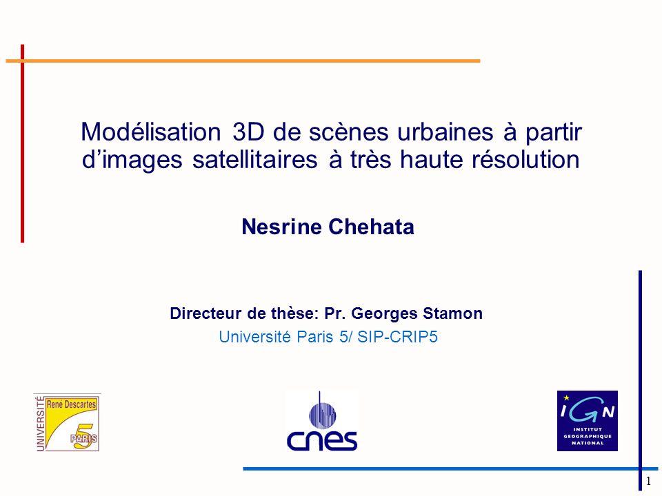 1 Modélisation 3D de scènes urbaines à partir dimages satellitaires à très haute résolution Nesrine Chehata Directeur de thèse: Pr.