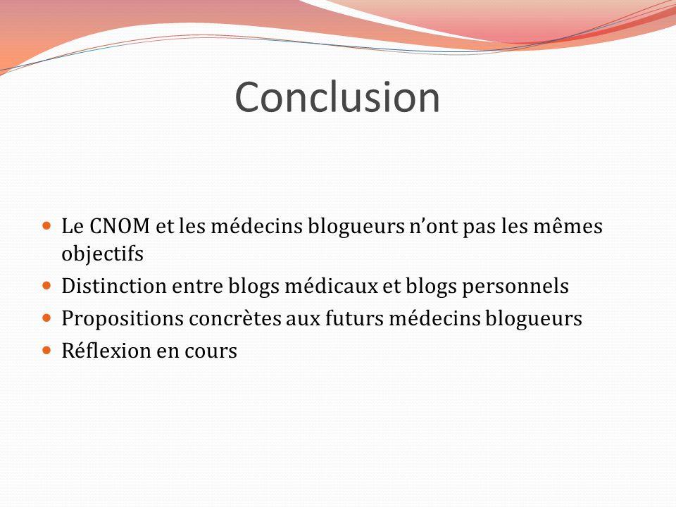 Conclusion Le CNOM et les médecins blogueurs nont pas les mêmes objectifs Distinction entre blogs médicaux et blogs personnels Propositions concrètes