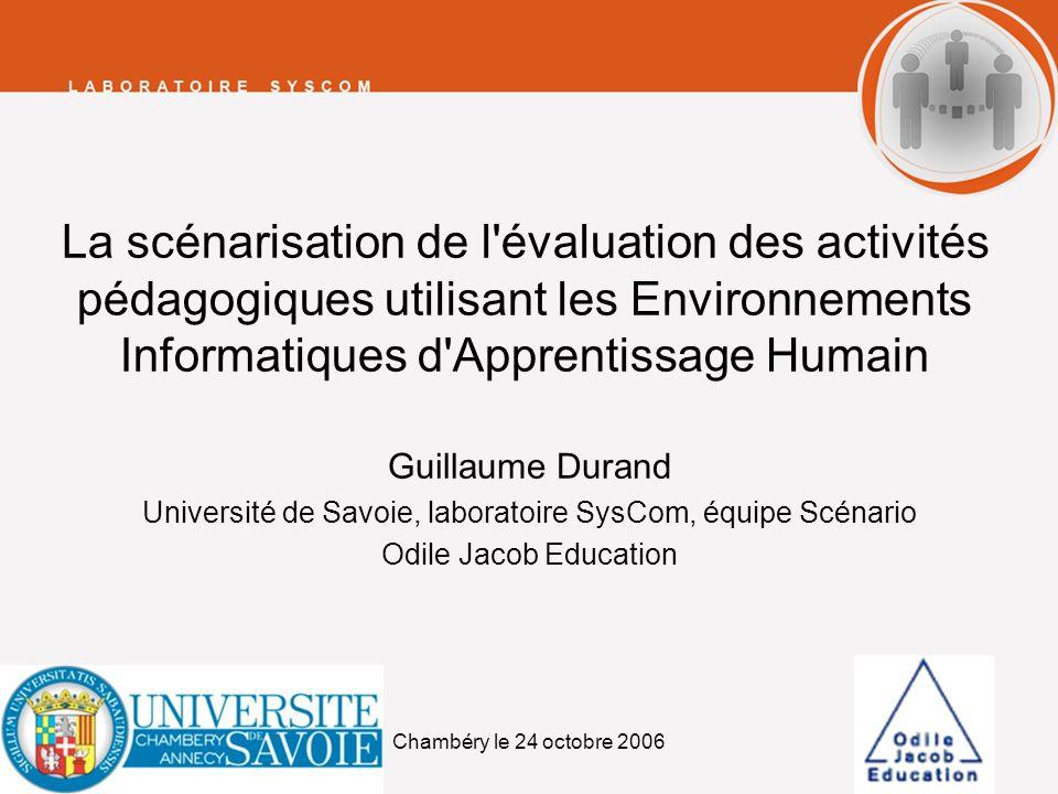 Chambéry le 24 octobre 20061 La scénarisation de l'évaluation des activités pédagogiques utilisant les Environnements Informatiques d'Apprentissage Hu