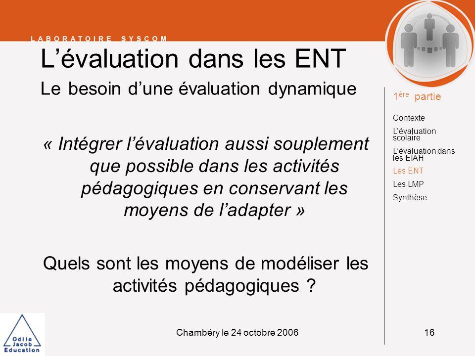 Chambéry le 24 octobre 200616 Lévaluation dans les ENT Le besoin dune évaluation dynamique « Intégrer lévaluation aussi souplement que possible dans l