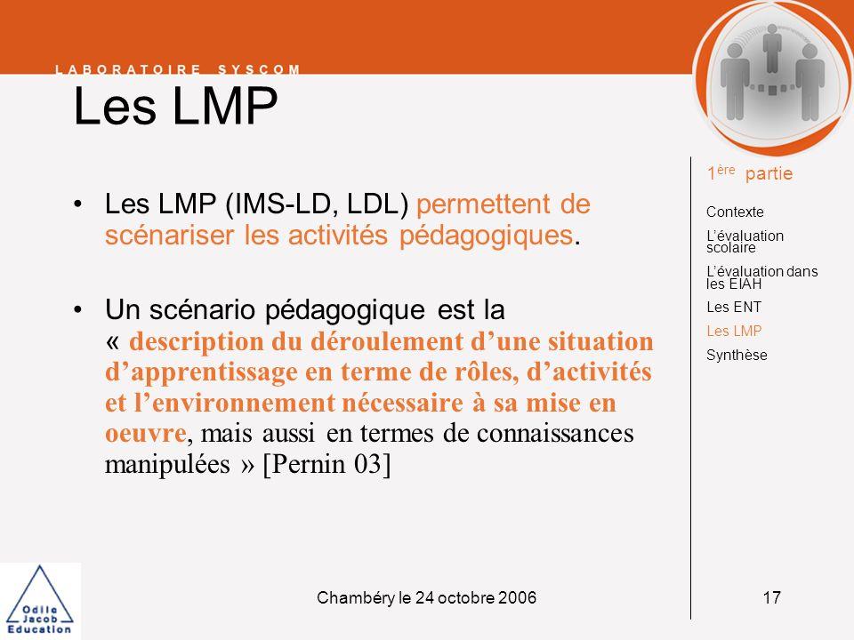 Chambéry le 24 octobre 200617 Les LMP Les LMP (IMS-LD, LDL) permettent de scénariser les activités pédagogiques. Un scénario pédagogique est la « desc