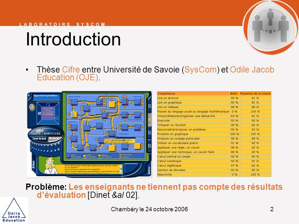 Chambéry le 24 octobre 20062 Introduction Thèse Cifre entre Université de Savoie (SysCom) et Odile Jacob Education (OJE). Problème: Les enseignants ne